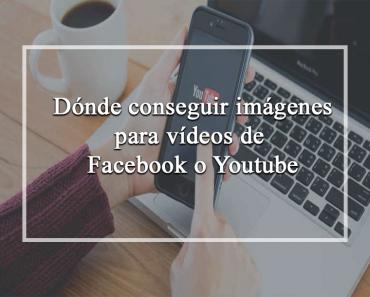 Dónde conseguir imágenes para vídeos de Facebook o Youtube