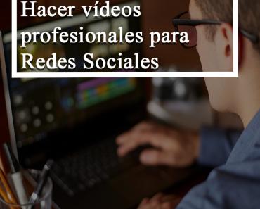 Hacer vídeos profesionales para redes sociales
